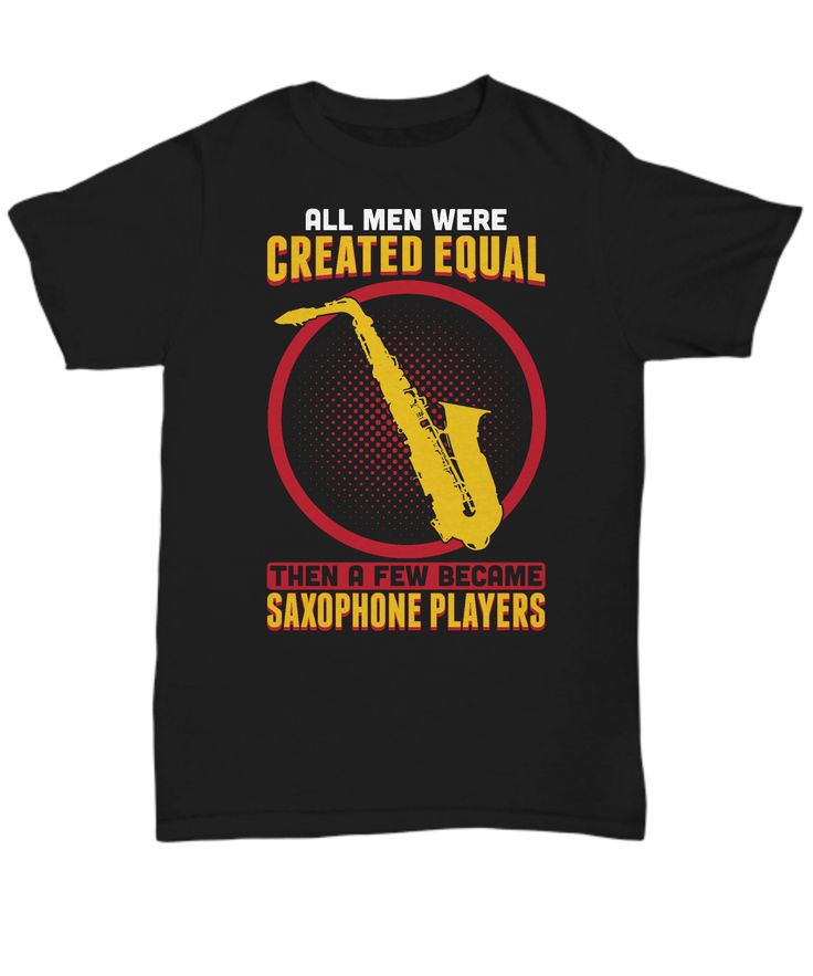 Cool item for music lovers, musicians and saxophone players. The design shows the text: All Men Were Created Equal Then A Few Become Saxophone Players!