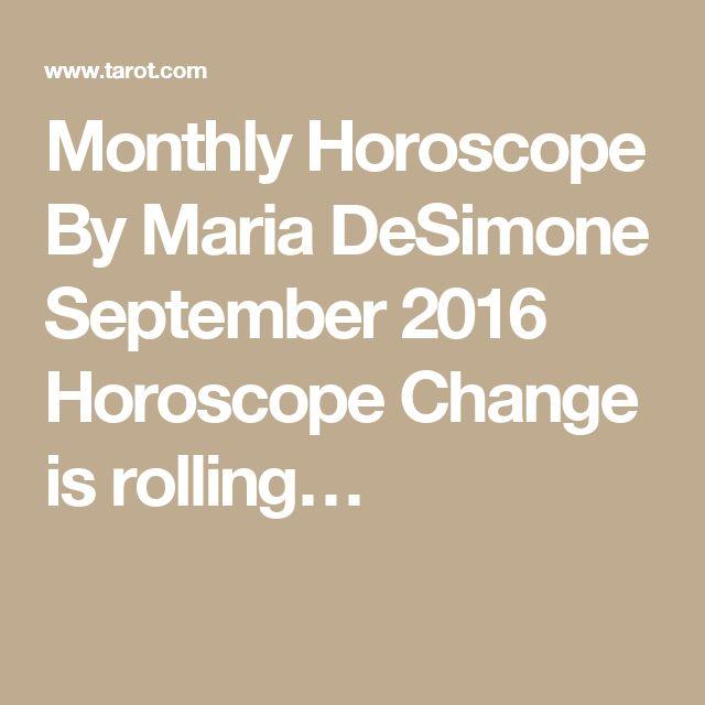 Monthly Horoscope By Maria DeSimone September 2016 Horoscope Change is rolling…