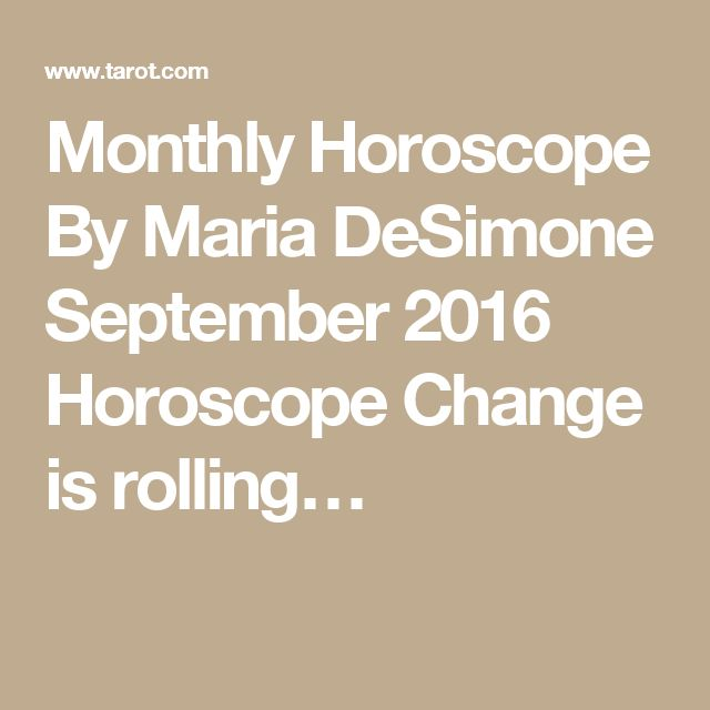 Monthly Horoscope By Maria DeSimone September 2016 Horoscope Change is rolling…
