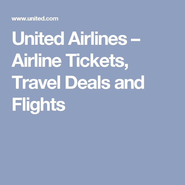 United Airlines – Airline Tickets, Travel Deals and Flights