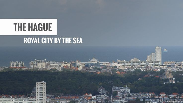 The Hague - Royal city by the sea