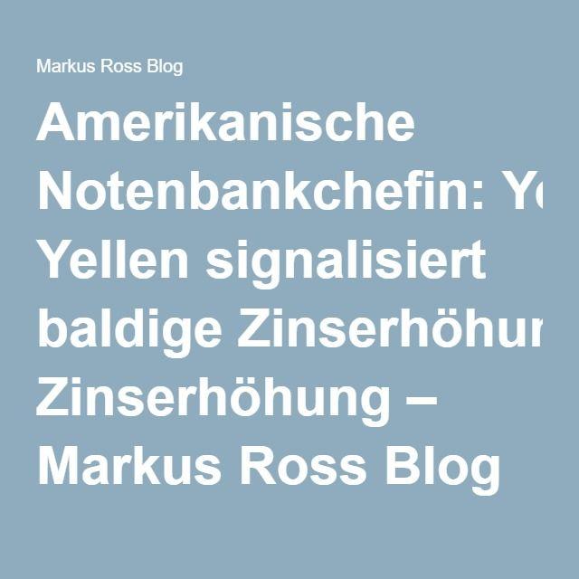 Amerikanische Notenbankchefin: Yellen signalisiert baldige Zinserhöhung – Markus Ross Blog