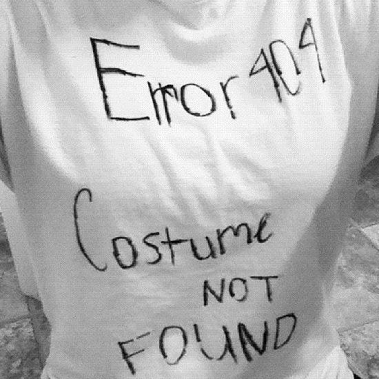"""Error Code: Run out of ideas for costumes? Then be an error 404 page! What you need to do: Get a white t-shirt ,and write """"Error 404 — Costume Not Found"""". Source: Instagram user carleecwatson"""
