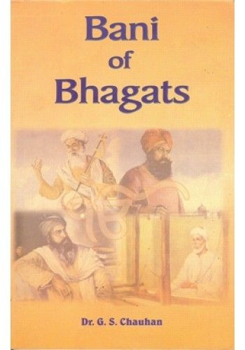 Bani of Bhagats By G S Chauhan -The lives and selected works of saints included in holy book #SriGuruGranthSahibJi. A book dedicated to the bhakti saints and was created with the noble aim of preserving the content included in Sri Guru Granth Sahib Ji. A great contribution by our benevolent guru, Sri Guru Arjan Dev Ji. http://sikhbookclub.com/book/bani-of-bhagats-english/1659/18538