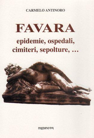 Carmelo Antinoro, FAVARA epidemie, ospedali, cimiteri, sepolture, ..., Medinova 2002 http://www.novamedinova.org/antinoro-c.html
