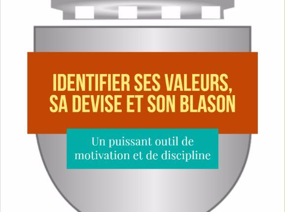 Identifier ses valeurs, sa devise et son blason : un puissant outil de motivation et de discipline (à tout âge : enfant, adolescent, adulte)