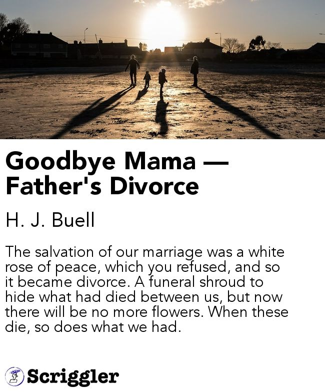 Goodbye Mama — Father's Divorce by H. J. Buell https://scriggler.com/detailPost/story/31127