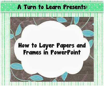 A Turn to Learn: How to Layer Papers and Frames in PowerPoint