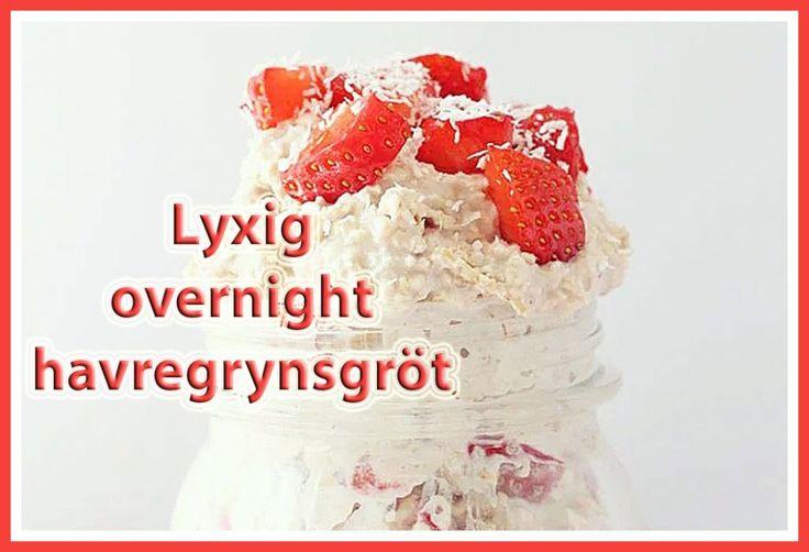 LYXIG OVERNIGHT HAVREGRYNSGRÖT! #havregrynsgröt #jordgubb #lyxig frukost #overnight #recept #oatmeal