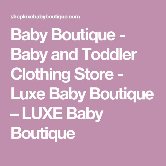Baby Boutique - Baby and Toddler Clothing Store - Luxe Baby Boutique – LUXE Baby Boutique