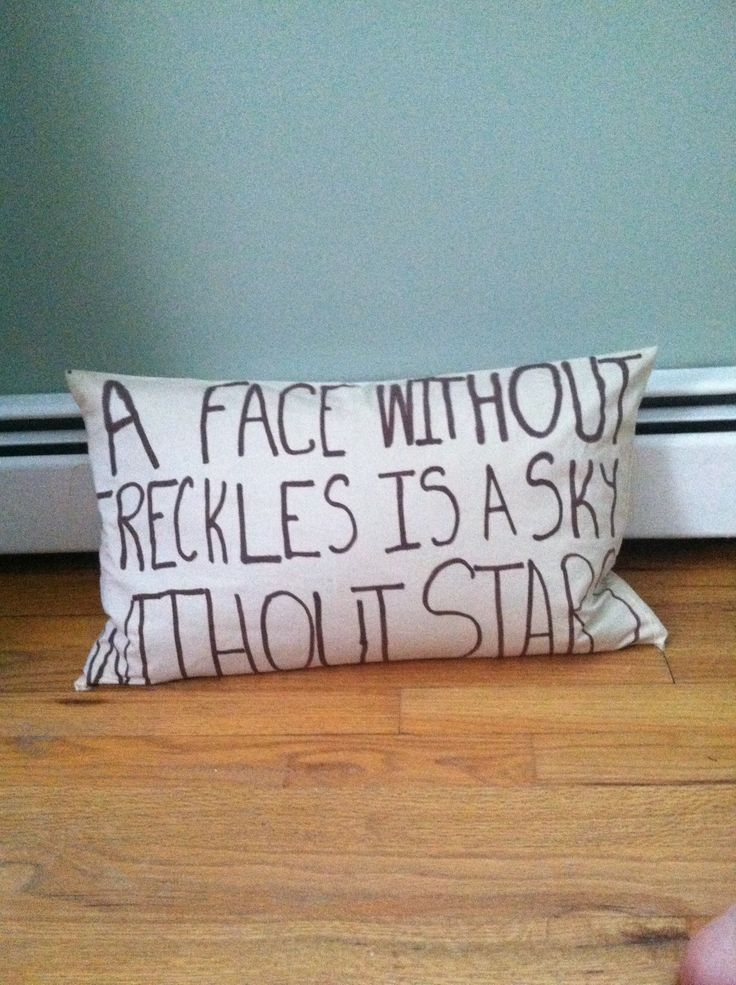 Homemade pillow case! A face without  freckles is a sky without stars