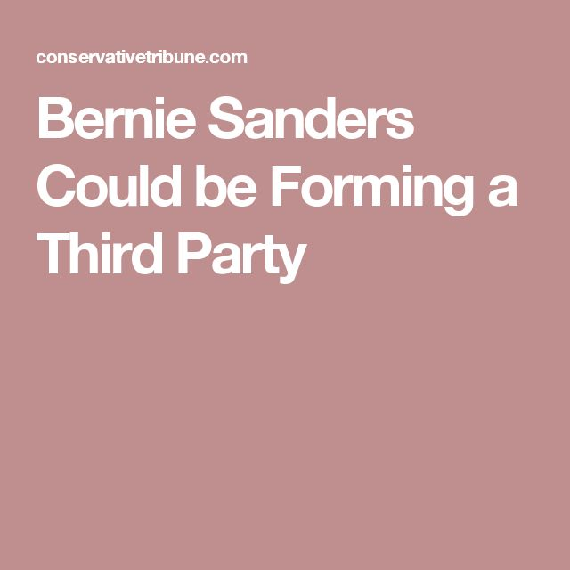 Bernie Sanders Could be Forming a Third Party