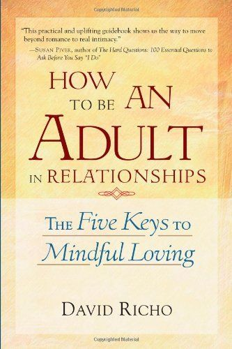 How to Be an Adult in Relationships: The Five Keys to Mindful Loving by David Richo, http://www.amazon.ca/dp/1570628122/ref=cm_sw_r_pi_dp_PGm3qb0S8KMAF