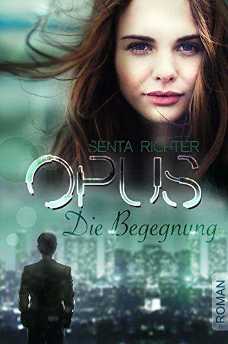 OPUS: Die Begegnung eBook: Senta Richter: Amazon.de: Kindle-Shop