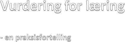 Vurdering for læring- en praksisfortelling