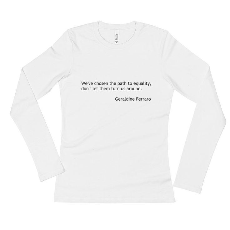 Geraldine Ferraro Quote Ladies' Long Sleeve T-Shirt