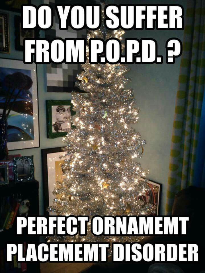 do you suffer from p perfect ornament placement disorder thats u pooks - Christmas Decorating Meme