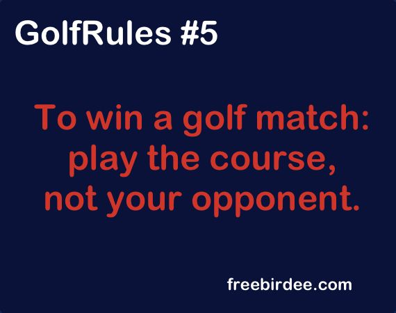GolfRules #5 To win a golf match: play the course, not your opponent. #golfrules #golfquotes