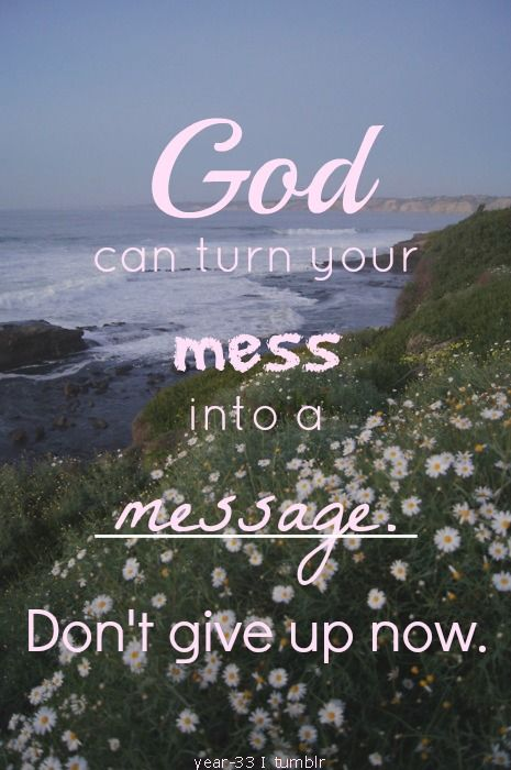 """God can turn your mess into a message..."" No matter how your 2012 is ending, don't give up on your #2013. #message"