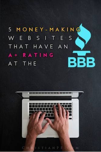 5 money-making websites that have an A+ rating with the BBB (Better Business Bureau).