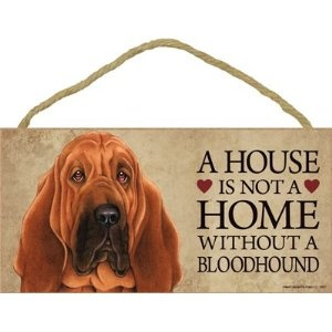 "A house is not a home without Bloodhound Dog - 5"" x 10"" Door Sign,$8.95"