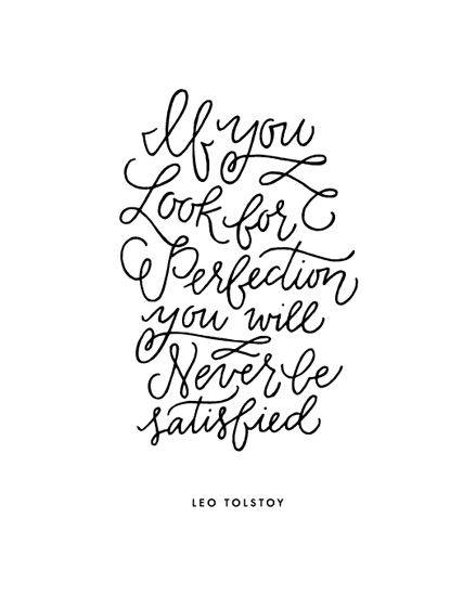 """If you look for perfection, you will never be satisfied."" Leo Tolstoy (Plain Perfection by Courtnie Johnson - for minted & PEOPLE's most beautiful quotes challenge.)"