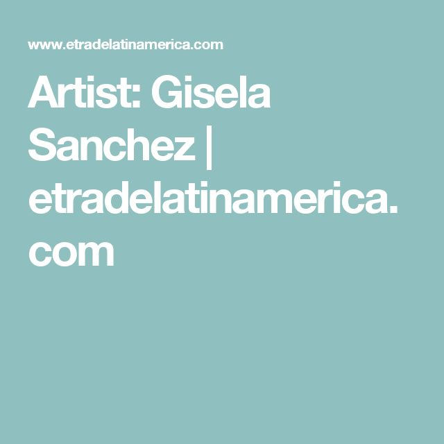 Artist: Gisela Sanchez | etradelatinamerica.com