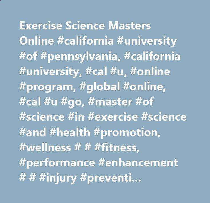 Exercise Science Masters Online #california #university #of #pennsylvania, #california #university, #cal #u, #online #program, #global #online, #cal #u #go, #master #of #science #in #exercise #science #and #health #promotion, #wellness # # #fitness, #performance #enhancement # # #injury #prevention, #rehabilitation #sciences, #sport #psychology, #department #of #health #science #and #sport #studies #(hsss) chicago.remmont.c... # Exercise Science and Health Promotion Classes begin Winte...
