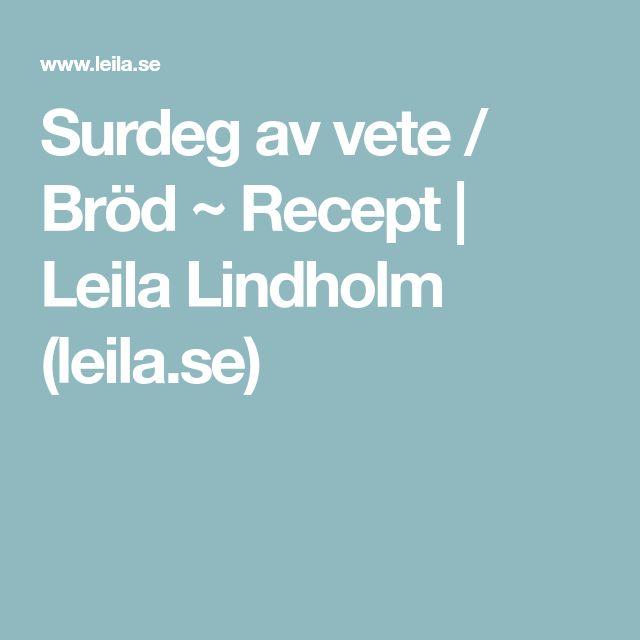 Surdeg av vete / Bröd ~ Recept | Leila Lindholm (leila.se)