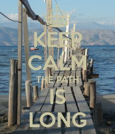 Keep Calm the Path Is Long