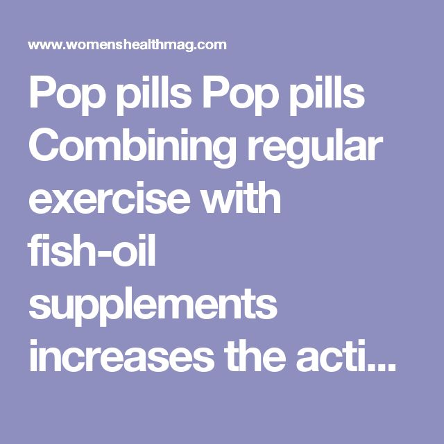 Pop pills Pop pills Combining regular exercise with fish-oil supplements increases the activity of your fat-burning enzymes, reports a study published in the American Journal of Clinical Nutrition. Volunteers took six grams of fish oil daily and worked out three times a week. After 12 weeks, they'd lost an average of 3.4 pounds, while those who exercised exclusively saw minimal shrinkage. Look for brands containing at least 300 milligrams of the fatty acid EPA and 200 milligrams of the fatty…