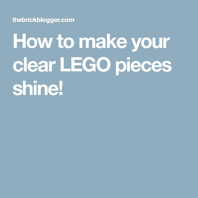 How to make your clear LEGO pieces shine!