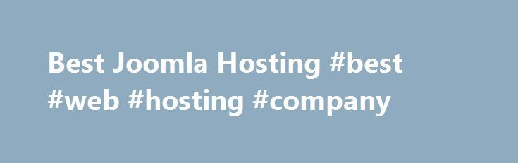 Best Joomla Hosting #best #web #hosting #company http://vps.nef2.com/best-joomla-hosting-best-web-hosting-company/  #best joomla hosting # Bestjoomlahosting Welcome to BestJoomlaHosting.info the top source on the internet for honest and thoughtful reviews of the best Joomla hosting companies. Joomla is a highly customizable framework for developing content rich websites, blogs, and forums. With over 23 million users to date it's no wonder that Joomla is one of the top Content Management…