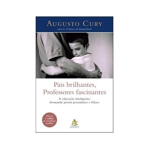 Pais brilhantes, professores fascinantes Augusto Cury