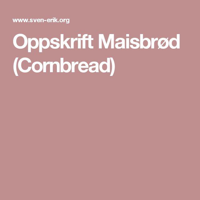 Oppskrift Maisbrød (Cornbread)
