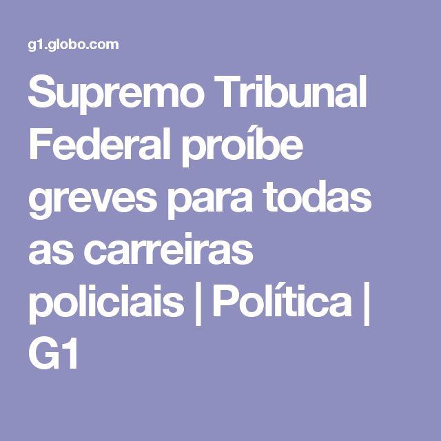 Supremo Tribunal Federal proíbe greves para todas as carreiras policiais   Política   G1