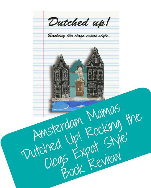 Expat Life With a Double Buggy: Amsterdam Mamas 'Dutched Up! Rocking the Clogs Expat Style' Book Review