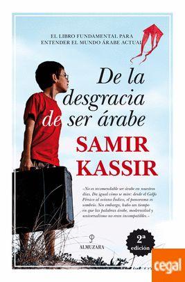 DE LA DESGRACIA DE SER ARABE Autor: Samir Kassir