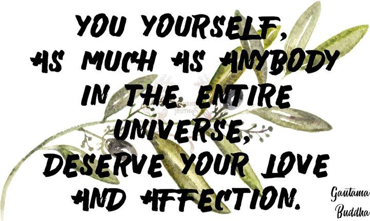 You yourself as much as anybody in the entire universe deserve your love and affection. Gautama #Buddha  #qotd #365project 178/365