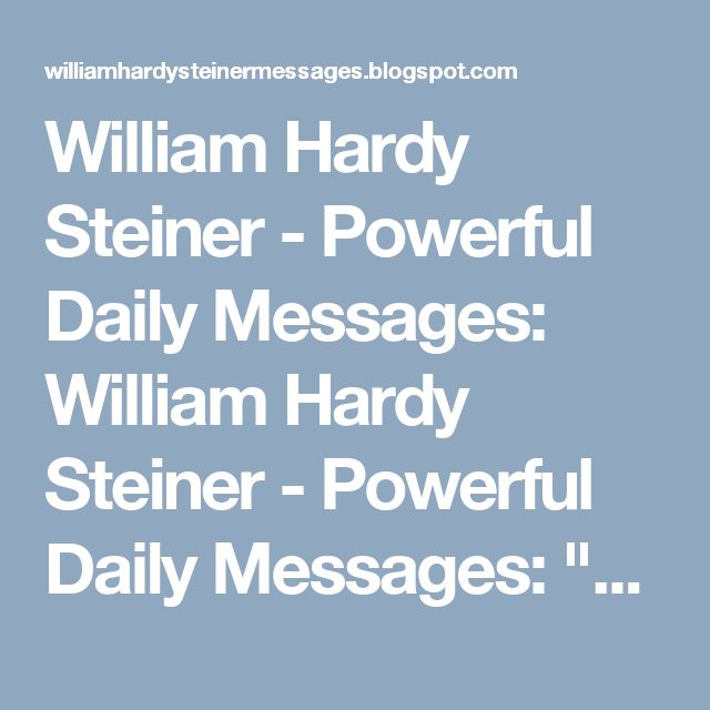 """William Hardy Steiner - Powerful Daily Messages: William Hardy Steiner - Powerful Daily Messages: """"..."""