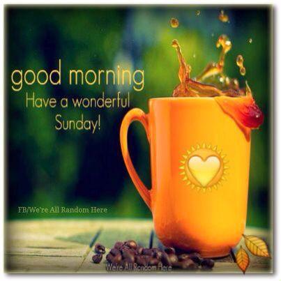 * Good morning happy Sunday coffee