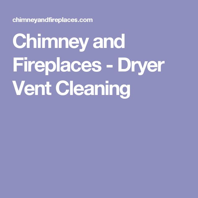 Chimney and Fireplaces - Dryer Vent Cleaning