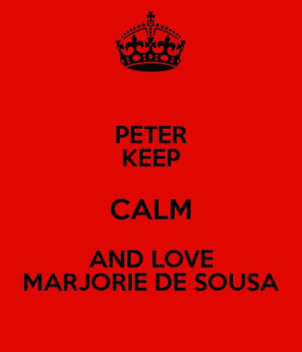 PETER KEEP CALM AND LOVE MARJORIE DE SOUSA