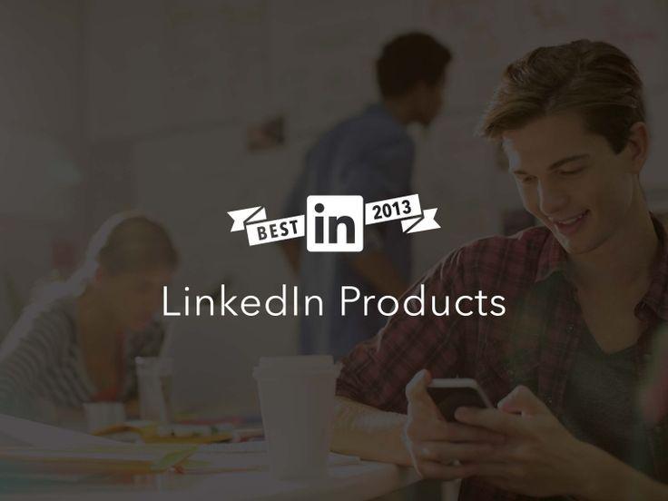 Best of 2013: LinkedIn Products by LinkedIn via slideshare