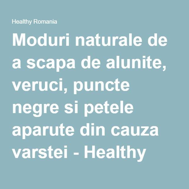 Moduri naturale de a scapa de alunite, veruci, puncte negre si petele aparute din cauza varstei - Healthy Romania