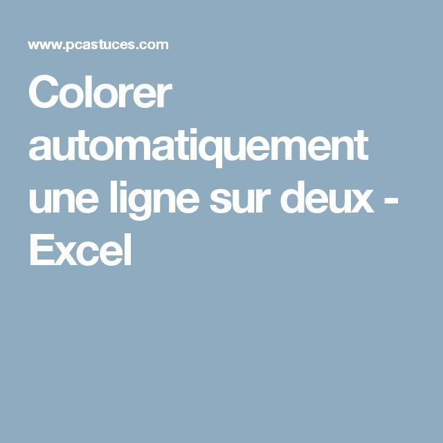 Colorer automatiquement une ligne sur deux - Excel