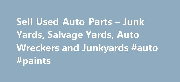 Sell Used Auto Parts – Junk Yards, Salvage Yards, Auto Wreckers and Junkyards #auto #paints http://autos.remmont.com/sell-used-auto-parts-junk-yards-salvage-yards-auto-wreckers-and-junkyards-auto-paints/  #used auto parts online # Sell Used Auto Parts Are you looking to sell used auto parts online? PartRequest.com allows salvage yards, auto wreckers, junk yards to quickly and easily... Read more >The post Sell Used Auto Parts – Junk Yards, Salvage Yards, Auto Wreckers and Junkyards #auto…
