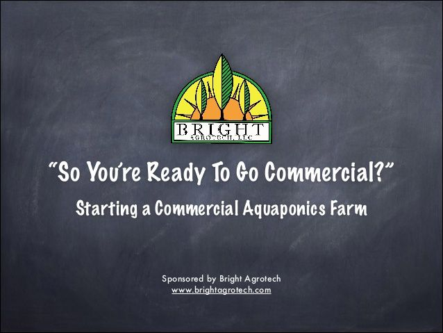 """""""So You're Ready To Go Commercial?"""" Starting a Commercial Aquaponics Farm  Sponsored by Bright Agrotech www.brightagrotech..."""