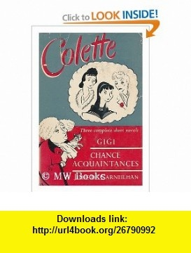 Gigi. Julie De Carneilhan. Chance Acquaintances colette ,   ,  , ASIN: B0000CIACW , tutorials , pdf , ebook , torrent , downloads , rapidshare , filesonic , hotfile , megaupload , fileserve