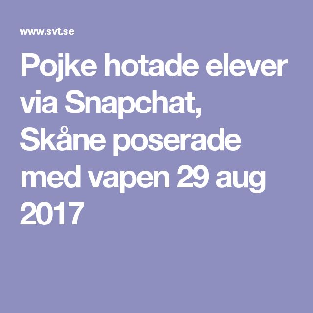 Pojke hotade elever via Snapchat, Skåne poserade med vapen 29 aug 2017